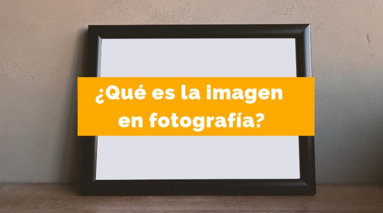 qué es la imagen en fotografía