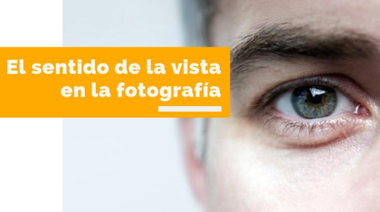 el sentido de la vista en la fotografía