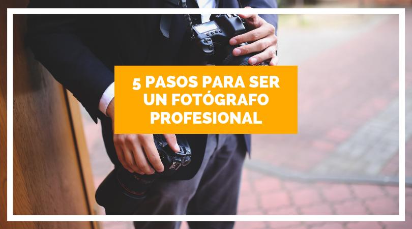 pasos para ser un fotógrafo profesional