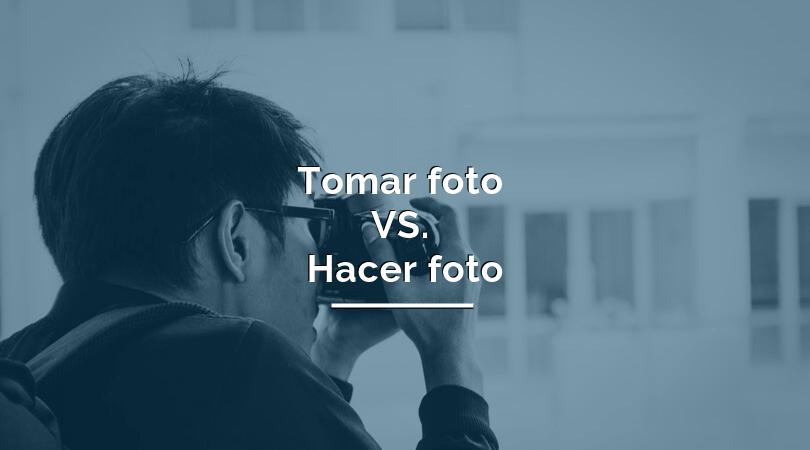 cual es la diferencia entre tomar foto y hacer foto
