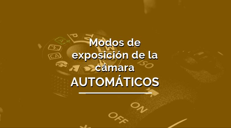 modos de exposición automáticos