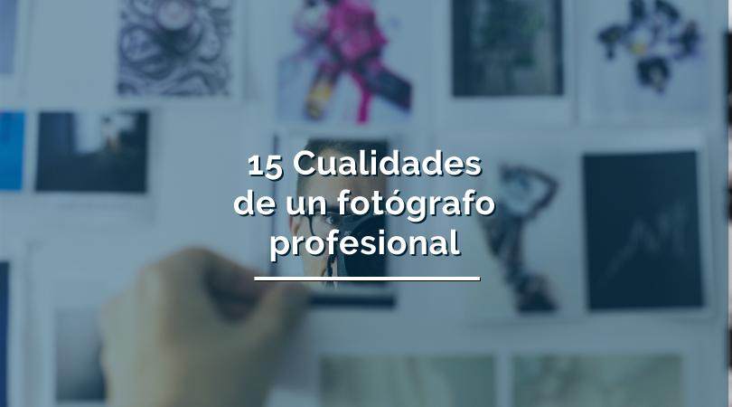 cualidades de un fotógrafo profesional
